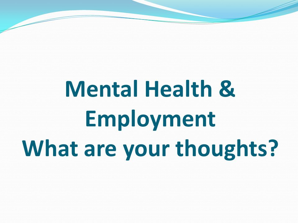 Mental Health & Employment What are your thoughts