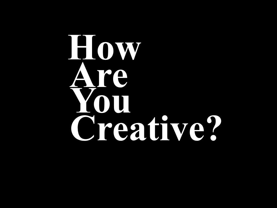Are Creative You How