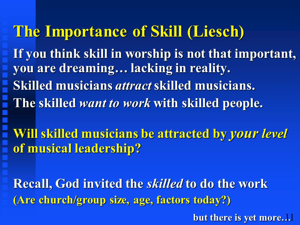 11 The Importance of Skill (Liesch) If you think skill in worship is not that important, you are dreaming… lacking in reality.