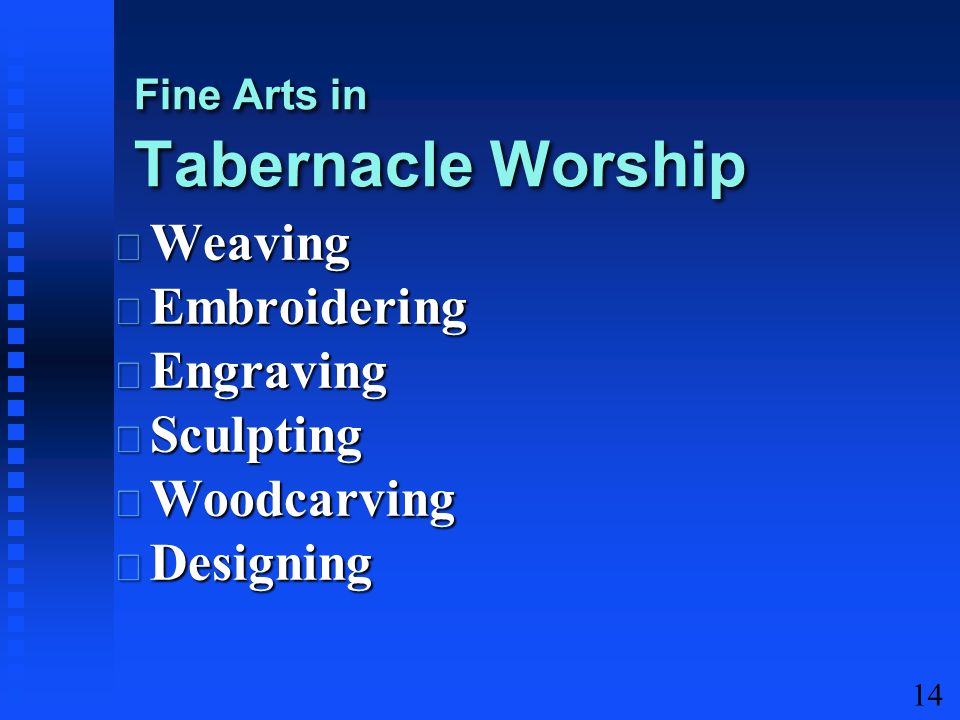 14 Weaving Weaving Embroidering Embroidering Engraving Engraving Sculpting Sculpting Woodcarving Woodcarving Designing Designing Fine Arts in Tabernacle Worship