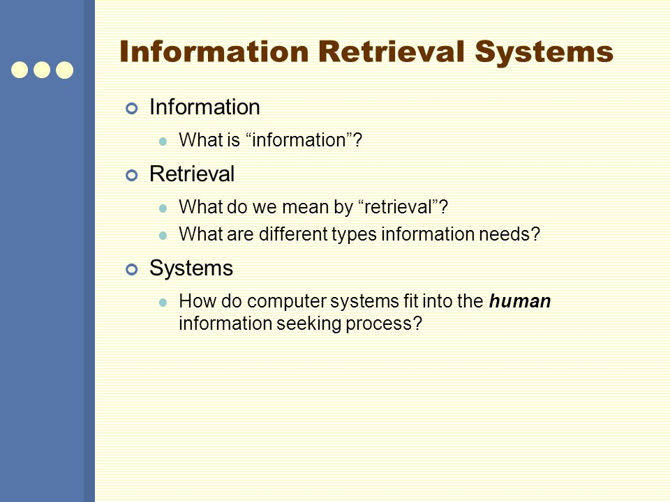 Information Retrieval Systems Information What is information .