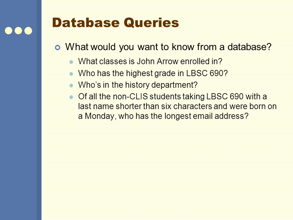 Database Queries What would you want to know from a database.