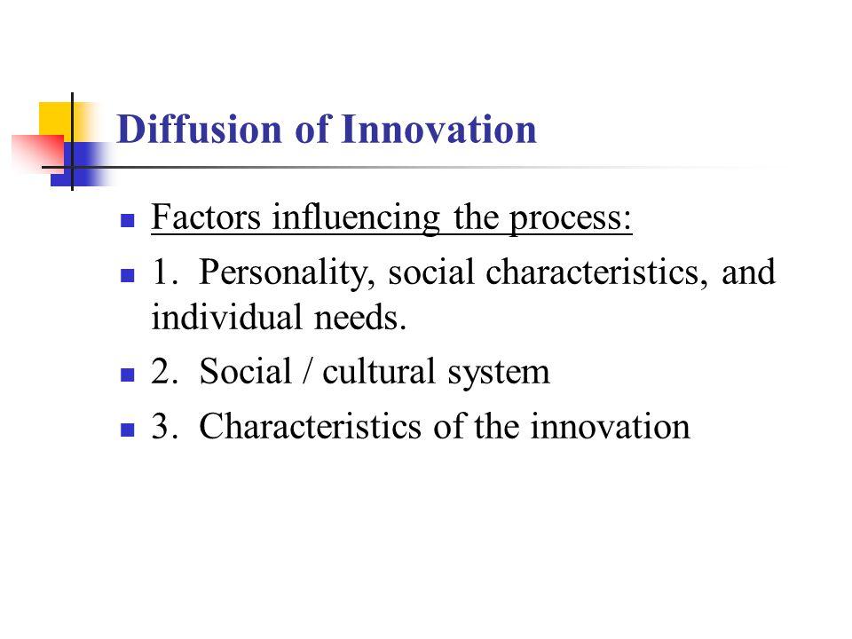Factors influencing the process: 1. Personality, social characteristics, and individual needs. 2. Social / cultural system 3. Characteristics of the i