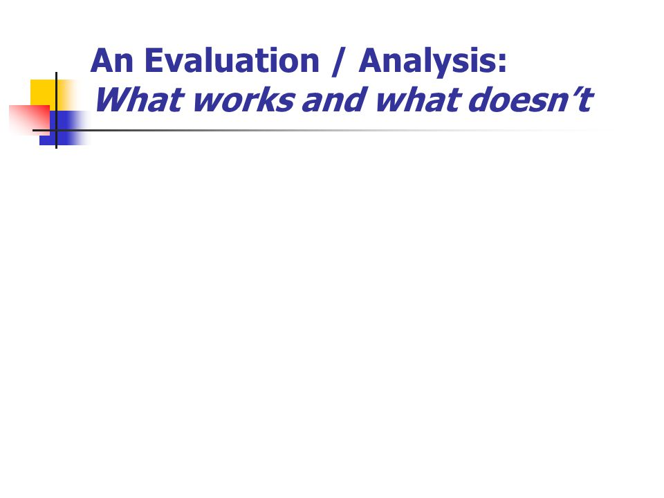 An Evaluation / Analysis: What works and what doesn't