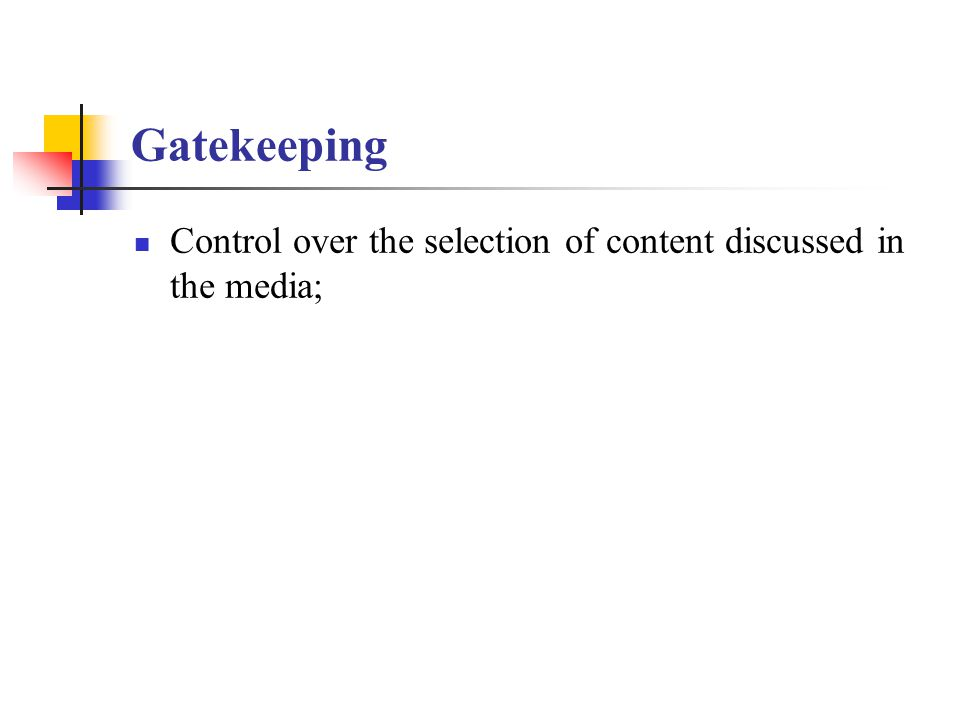Gatekeeping Control over the selection of content discussed in the media;
