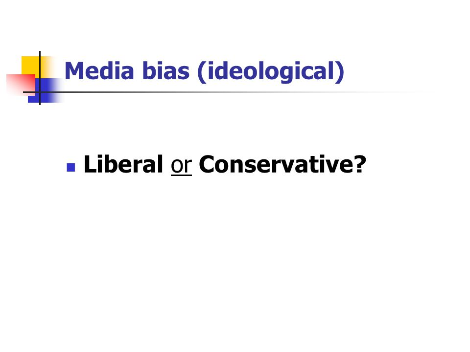 Media bias (ideological) Liberal or Conservative?