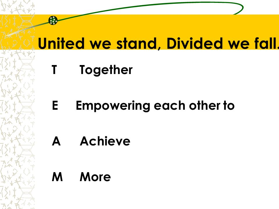United we stand, Divided we fall. TTogether E Empowering each other to AAchieve MMore