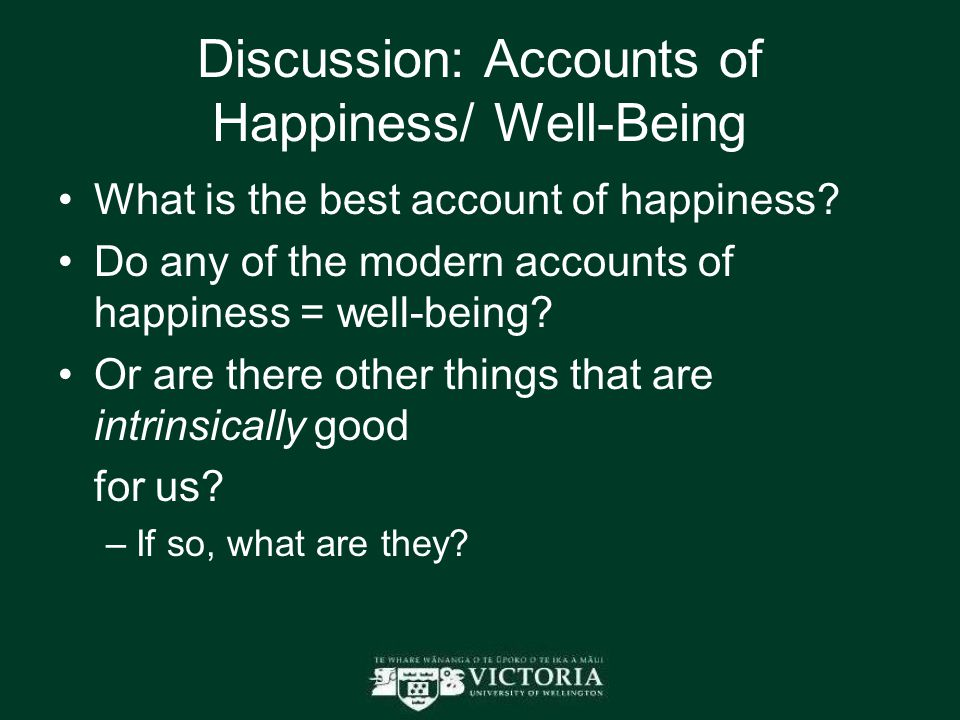 Discussion: Accounts of Happiness/ Well-Being What is the best account of happiness.
