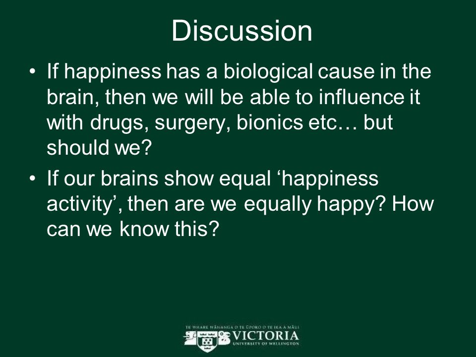 Discussion If happiness has a biological cause in the brain, then we will be able to influence it with drugs, surgery, bionics etc… but should we.
