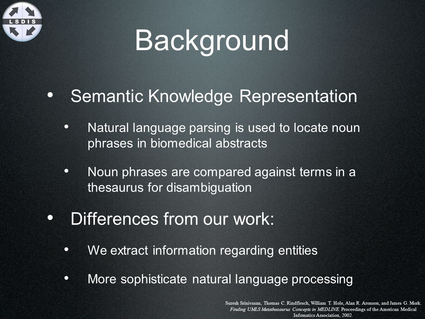 Background Semantic Knowledge Representation Natural language parsing is used to locate noun phrases in biomedical abstracts Noun phrases are compared