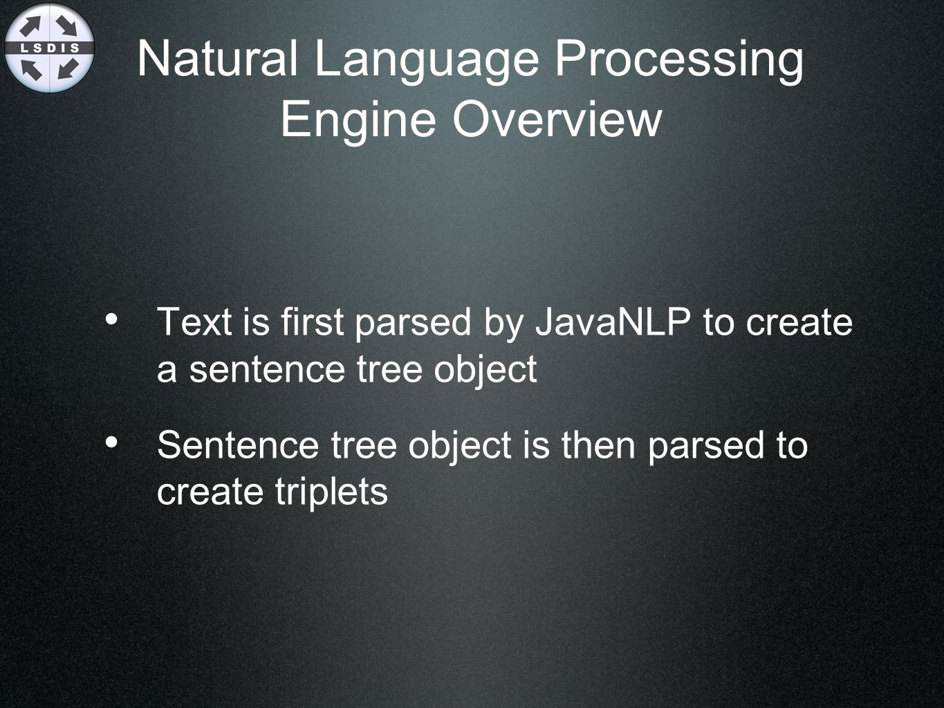 Natural Language Processing Engine Overview Text is first parsed by JavaNLP to create a sentence tree object Sentence tree object is then parsed to cr