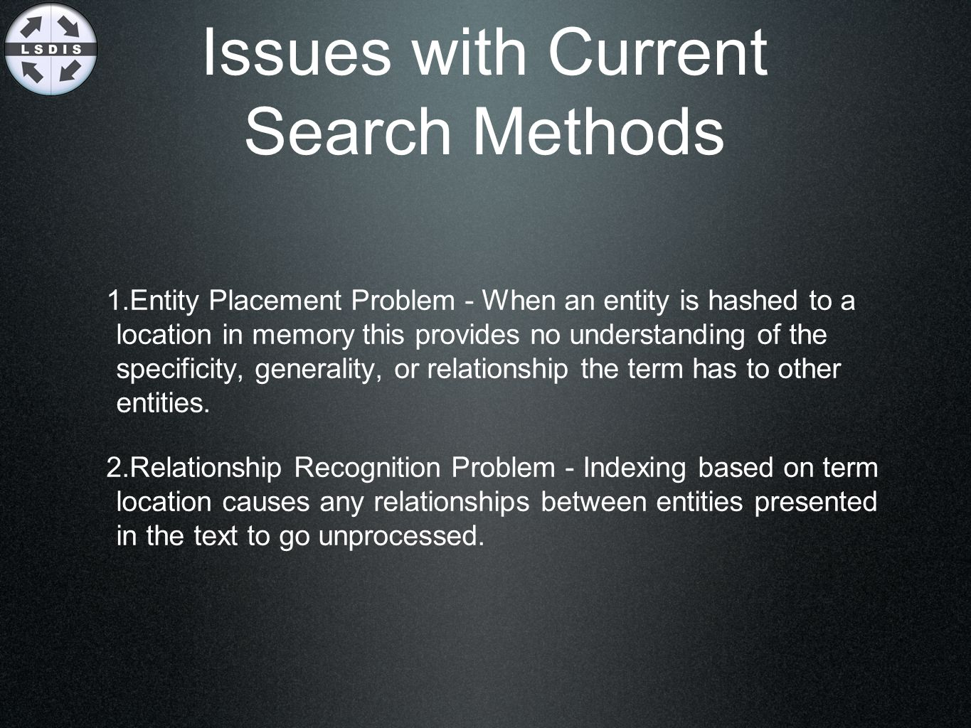 Issues with Current Search Methods 1. Entity Placement Problem - When an entity is hashed to a location in memory this provides no understanding of th