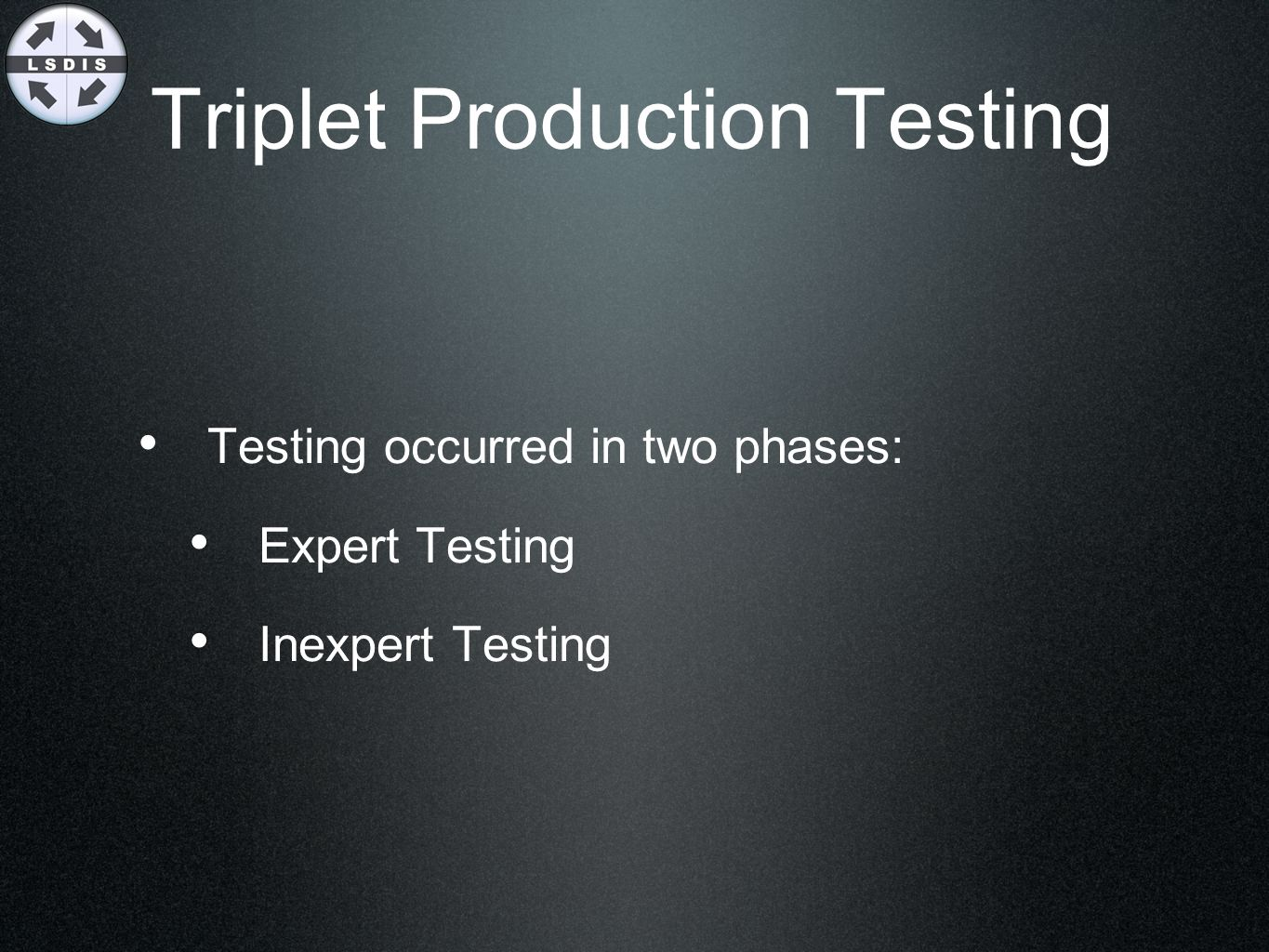 Triplet Production Testing Testing occurred in two phases: Expert Testing Inexpert Testing