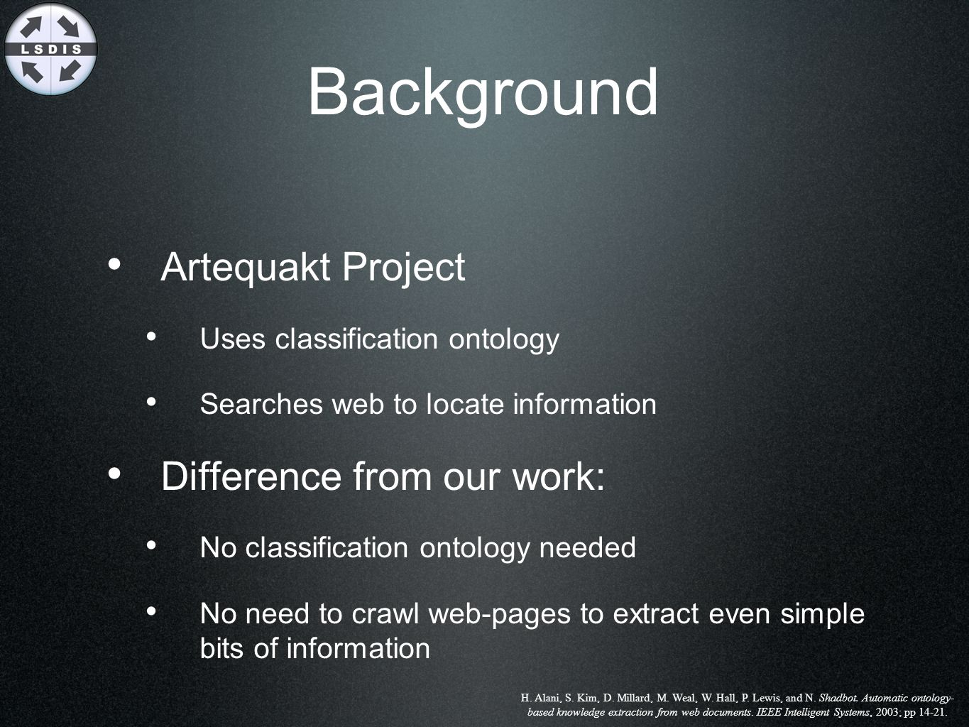 Background Artequakt Project Uses classification ontology Searches web to locate information Difference from our work: No classification ontology need