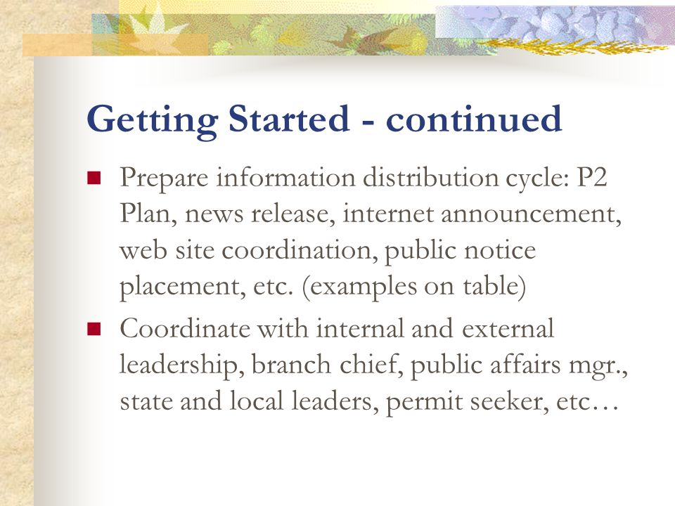 Getting Started - continued Prepare information distribution cycle: P2 Plan, news release, internet announcement, web site coordination, public notice placement, etc.