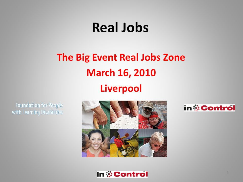 1 Real Jobs The Big Event Real Jobs Zone March 16, 2010 Liverpool