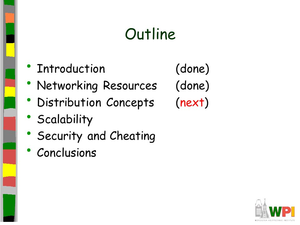 Outline Introduction(done) Networking Resources(done) Distribution Concepts(next) Scalability Security and Cheating Conclusions