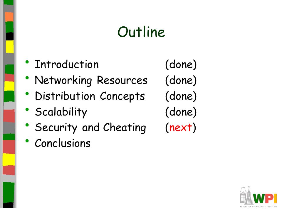 Outline Introduction(done) Networking Resources(done) Distribution Concepts(done) Scalability(done) Security and Cheating(next) Conclusions