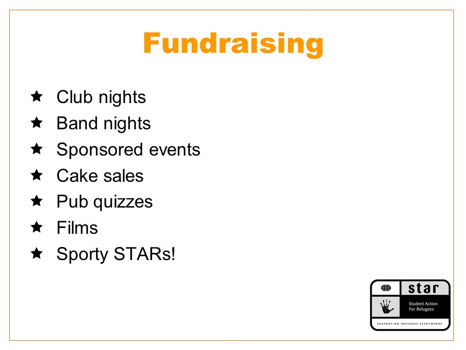 Fundraising  Club nights  Band nights  Sponsored events  Cake sales  Pub quizzes  Films  Sporty STARs!