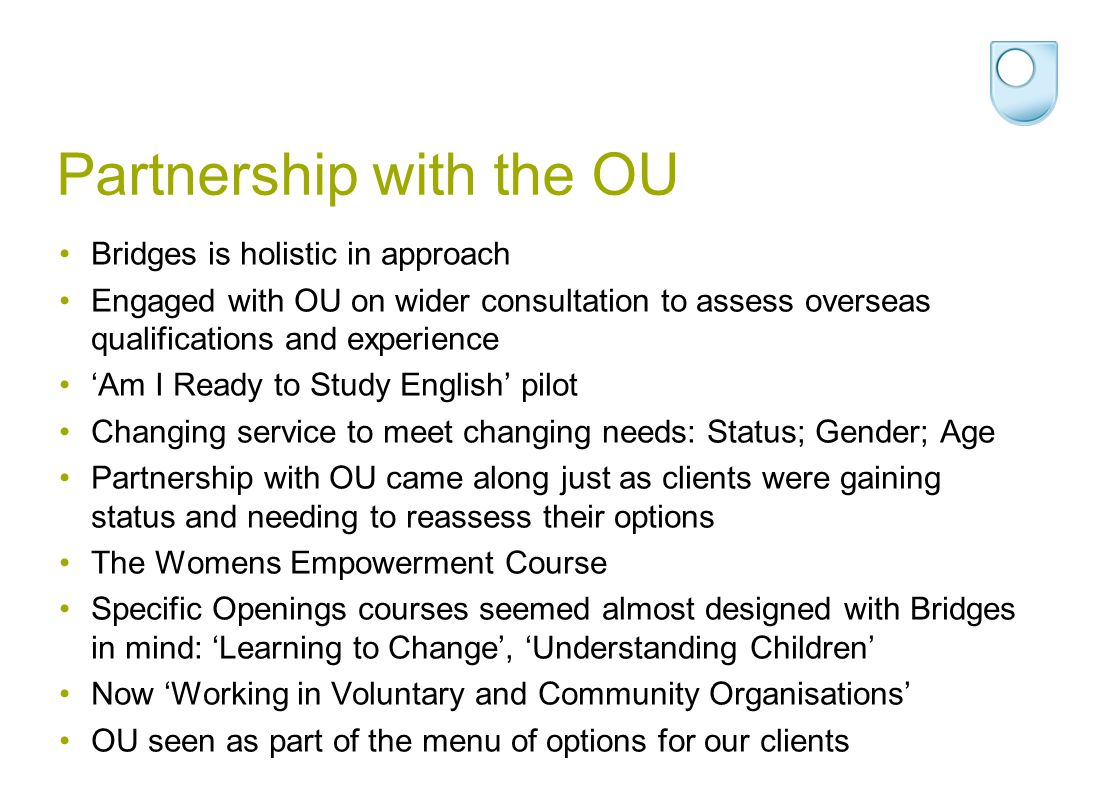 Partnership with the OU Bridges is holistic in approach Engaged with OU on wider consultation to assess overseas qualifications and experience 'Am I R