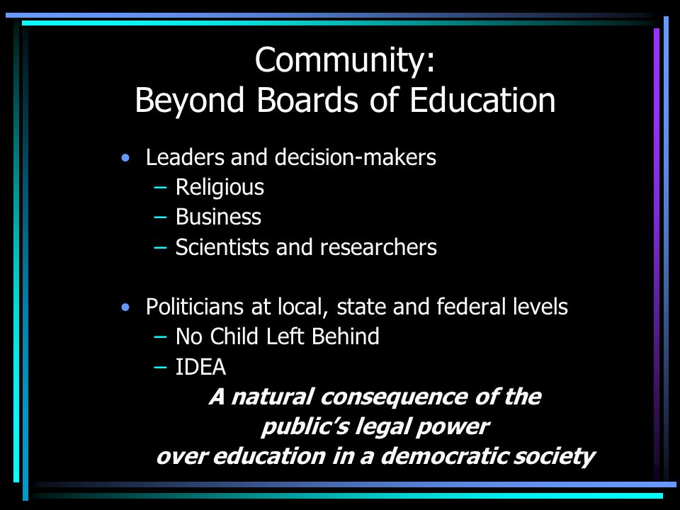 Community: Beyond Boards of Education Leaders and decision-makers –Religious –Business –Scientists and researchers Politicians at local, state and fed