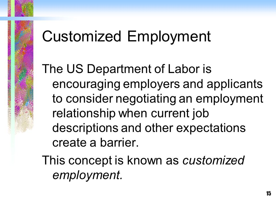 15 Customized Employment The US Department of Labor is encouraging employers and applicants to consider negotiating an employment relationship when cu