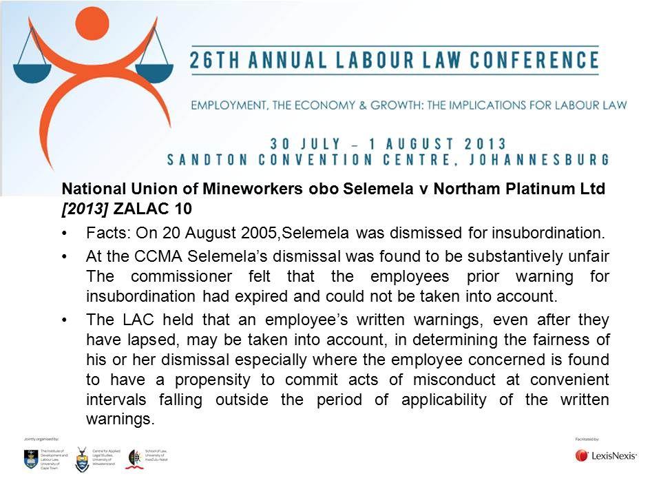 National Union of Mineworkers obo Selemela v Northam Platinum Ltd [2013] ZALAC 10 Facts: On 20 August 2005,Selemela was dismissed for insubordination.