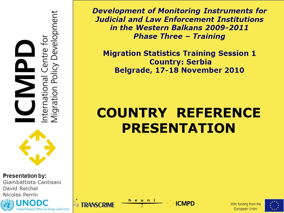 Presentation by: COUNTRY REFERENCE PRESENTATION Giambattista Cantisani David Reichel Nicolas Perrin Development of Monitoring Instruments for Judicial