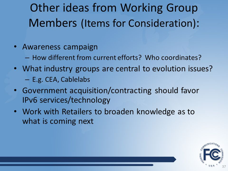 Other ideas from Working Group Members (Items for Consideration) : Awareness campaign – How different from current efforts.