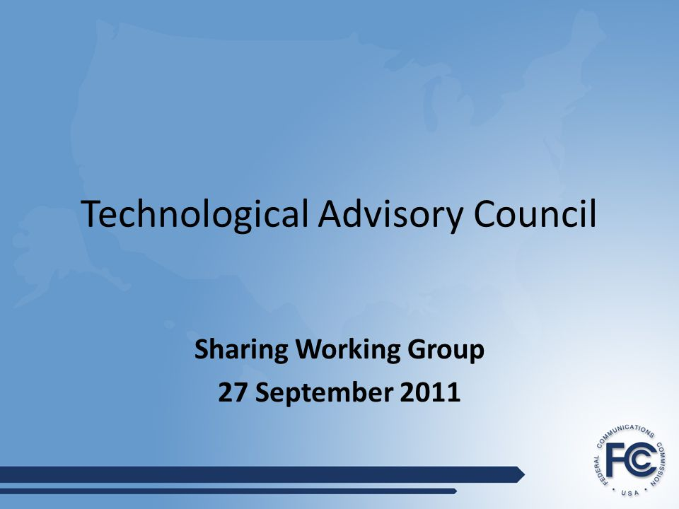 Technological Advisory Council Sharing Working Group 27 September 2011