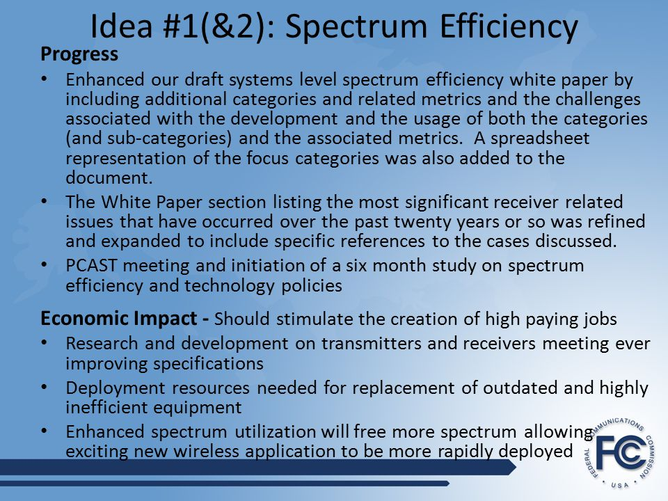 Idea #1(&2): Spectrum Efficiency Progress Enhanced our draft systems level spectrum efficiency white paper by including additional categories and related metrics and the challenges associated with the development and the usage of both the categories (and sub-categories) and the associated metrics.