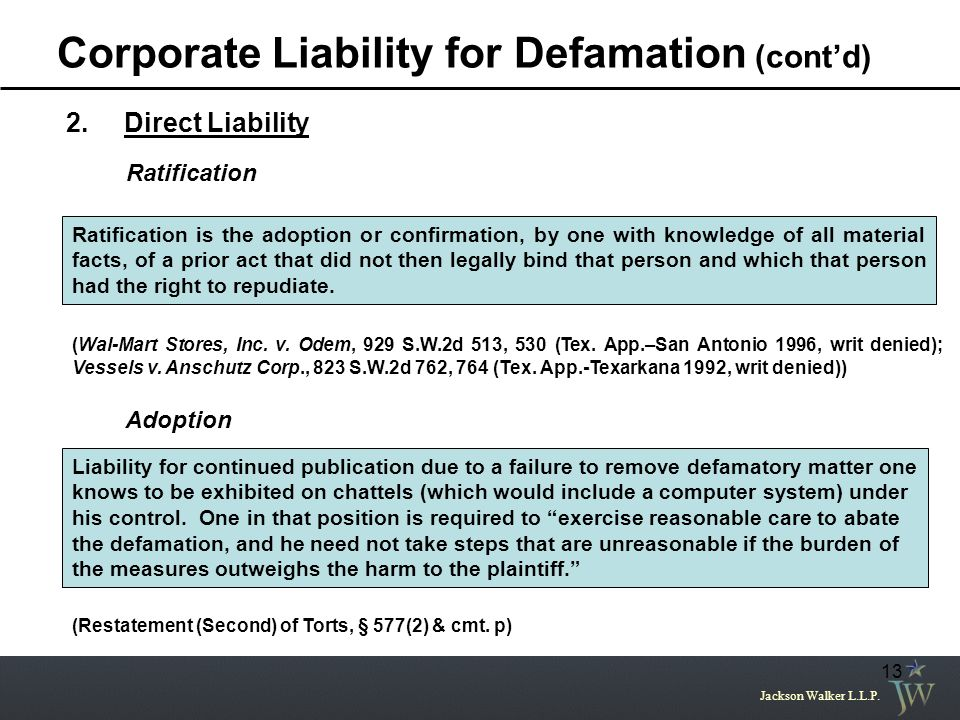 Jackson Walker L.L.P. 13 Corporate Liability for Defamation (cont'd) 2. Direct Liability Ratification Ratification is the adoption or confirmation, by