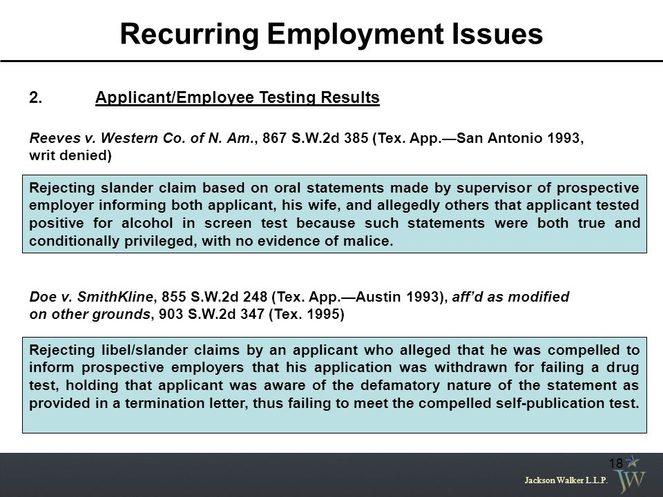 Jackson Walker L.L.P. 18 2.Applicant/Employee Testing Results Reeves v. Western Co. of N. Am., 867 S.W.2d 385 (Tex. App.—San Antonio 1993, writ denied