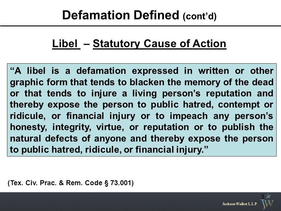 Jackson Walker L.L.P.3 Defamation Defined (cont'd) Libel – Statutory Cause of Action (Tex.
