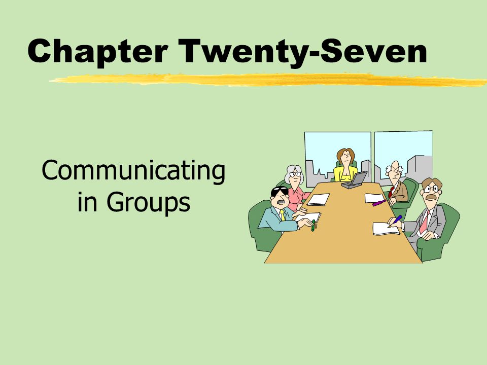 Chapter Twenty-Seven Communicating in Groups