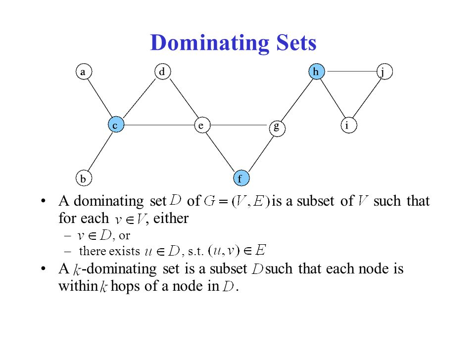 A dominating set of is a subset of such that for each, either –, or –there exists, s.t..
