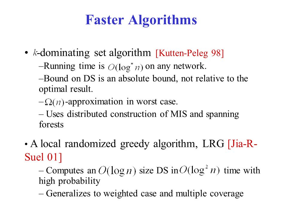 Faster Algorithms -dominating set algorithm [Kutten-Peleg 98] –Running time is on any network.