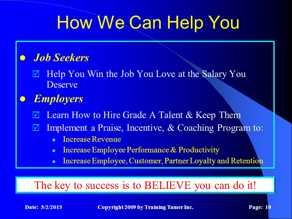 Date: 5/2/2015Copyright 2009 by Training Tamer Inc.Page: 10 How We Can Help You Job Seekers  Help You Win the Job You Love at the Salary You Deserve