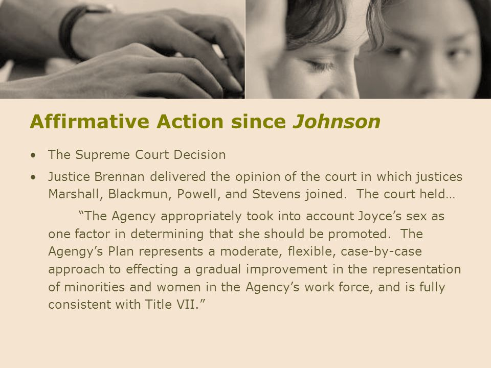 Affirmative Action since Johnson The Supreme Court Decision Justice Brennan delivered the opinion of the court in which justices Marshall, Blackmun, P