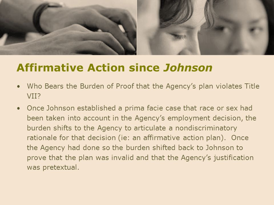 Affirmative Action since Johnson Who Bears the Burden of Proof that the Agency's plan violates Title VII? Once Johnson established a prima facie case