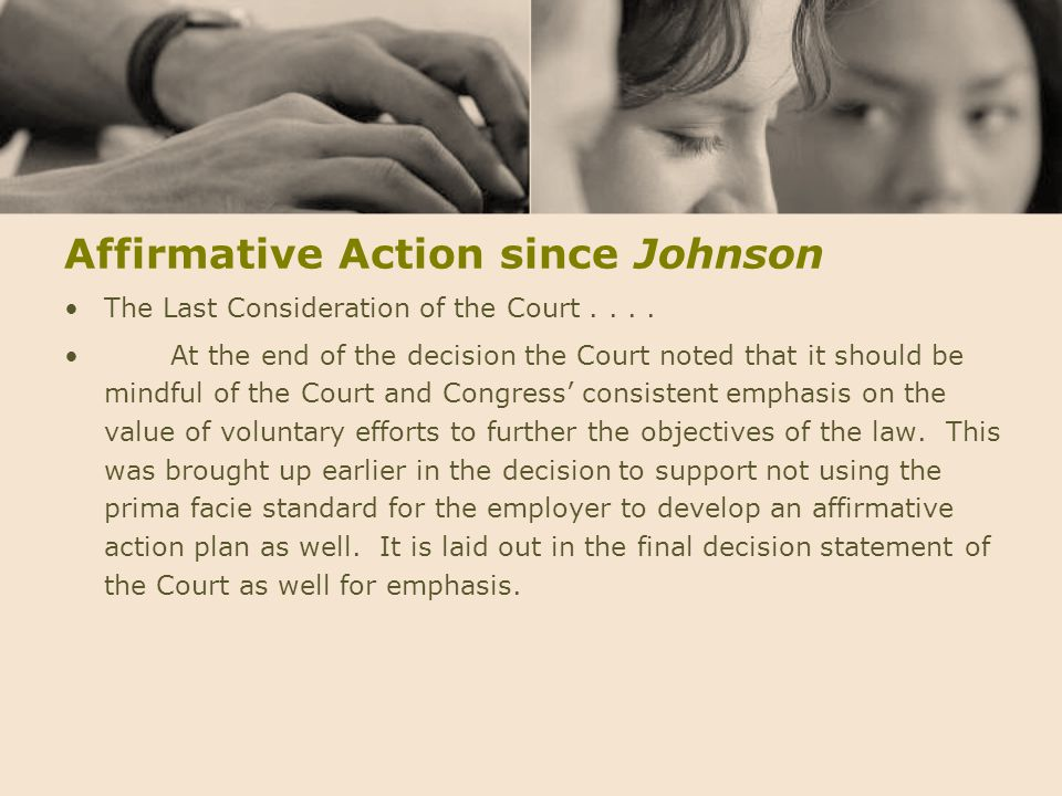 Affirmative Action since Johnson The Last Consideration of the Court.... At the end of the decision the Court noted that it should be mindful of the C