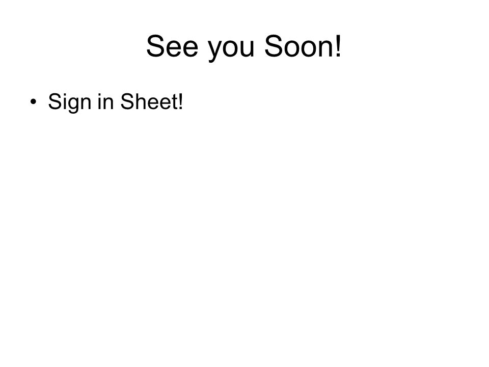 See you Soon! Sign in Sheet!