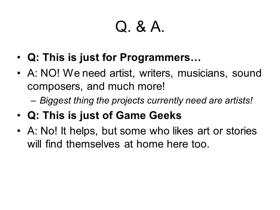 Q. & A. Q: This is just for Programmers… A: NO.