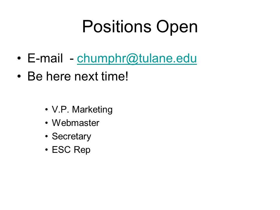 Positions Open E-mail - chumphr@tulane.educhumphr@tulane.edu Be here next time.