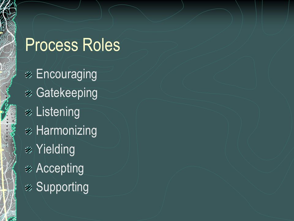 Process Roles Encouraging Gatekeeping Listening Harmonizing Yielding Accepting Supporting