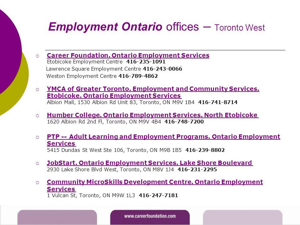 Employment Ontario offices – Toronto West  Career Foundation. Ontario Employment Services Etobicoke Employment Centre 416-235-1091 Career Foundation.