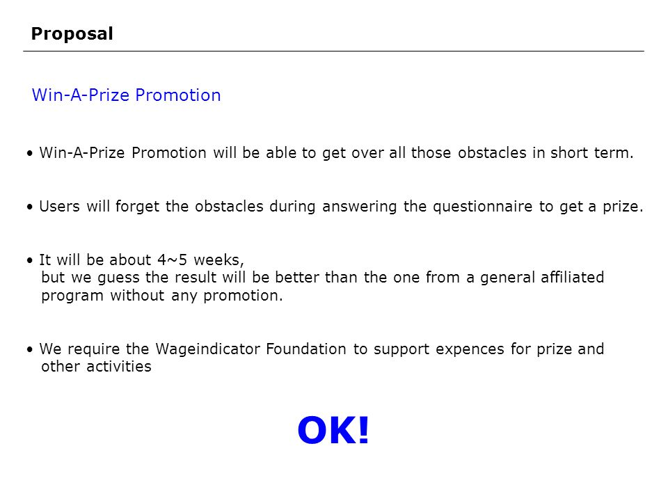 Proposal Win-A-Prize Promotion will be able to get over all those obstacles in short term.