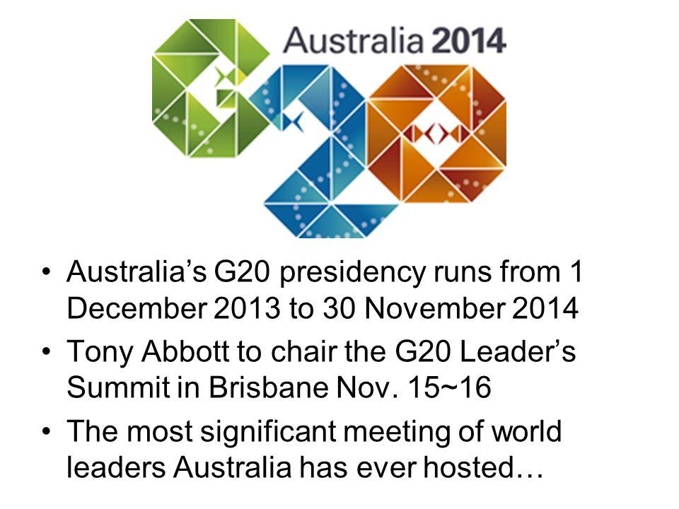 Australia's G20 presidency runs from 1 December 2013 to 30 November 2014 Tony Abbott to chair the G20 Leader's Summit in Brisbane Nov.