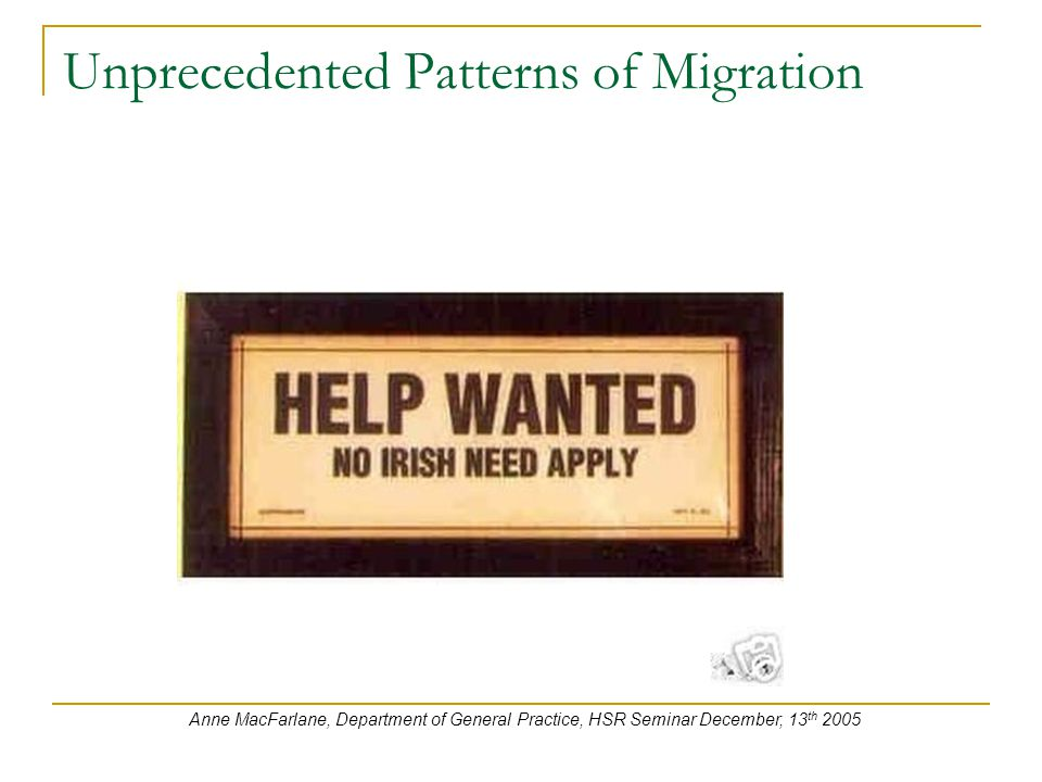 Unprecedented Patterns of Migration Anne MacFarlane, Department of General Practice, HSR Seminar December, 13 th 2005