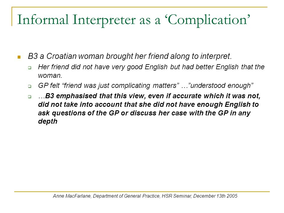Informal Interpreter as a 'Complication' B3 a Croatian woman brought her friend along to interpret.